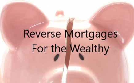 Reverse Mortgages for the Wealthy