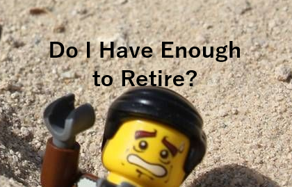Do I have Enough To Retire?